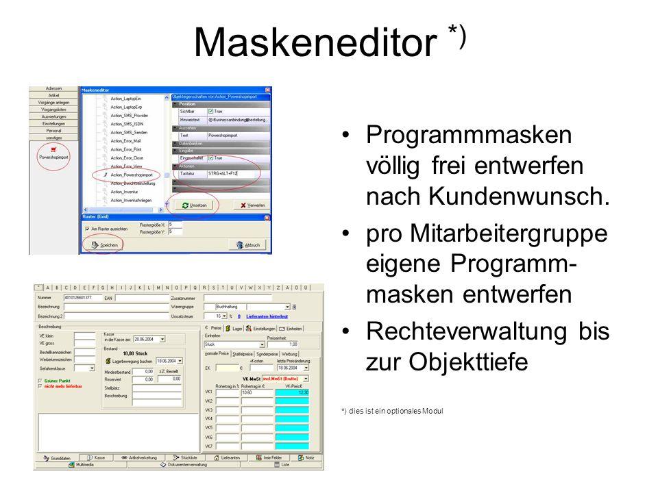 Maskeneditor *) Programmmasken völlig frei entwerfen nach Kundenwunsch. pro Mitarbeitergruppe eigene Programm- masken entwerfen Rechteverwaltung bis z