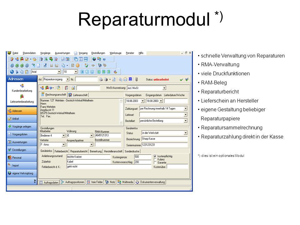 Reparaturmodul *) schnelle Verwaltung von Reparaturen RMA-Verwaltung viele Druckfunktionen RAM-Beleg Reparaturbericht Lieferschein an Hersteller eigen