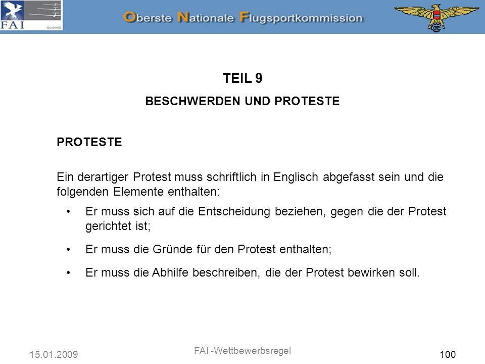 15.01.2009 FAI -Wettbewerbsregel 100 PROTESTE TEIL 9 BESCHWERDEN UND PROTESTE Ein derartiger Protest muss schriftlich in Englisch abgefasst sein und d