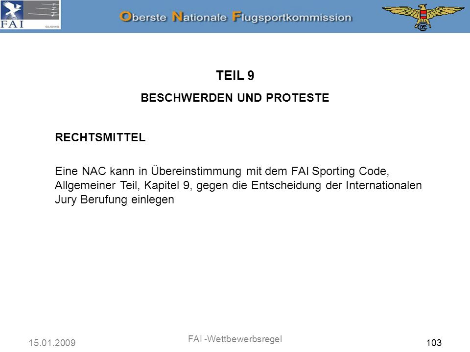 15.01.2009 FAI -Wettbewerbsregel 103 RECHTSMITTEL TEIL 9 BESCHWERDEN UND PROTESTE Eine NAC kann in Übereinstimmung mit dem FAI Sporting Code, Allgemei