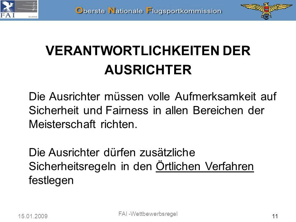 15.01.2009 FAI -Wettbewerbsregel 11 VERANTWORTLICHKEITEN DER AUSRICHTER Die Ausrichter müssen volle Aufmerksamkeit auf Sicherheit und Fairness in alle