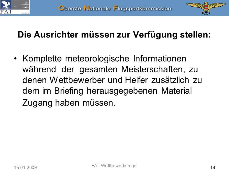 15.01.2009 FAI -Wettbewerbsregel 14 Die Ausrichter müssen zur Verfügung stellen: Komplette meteorologische Informationen während der gesamten Meisters