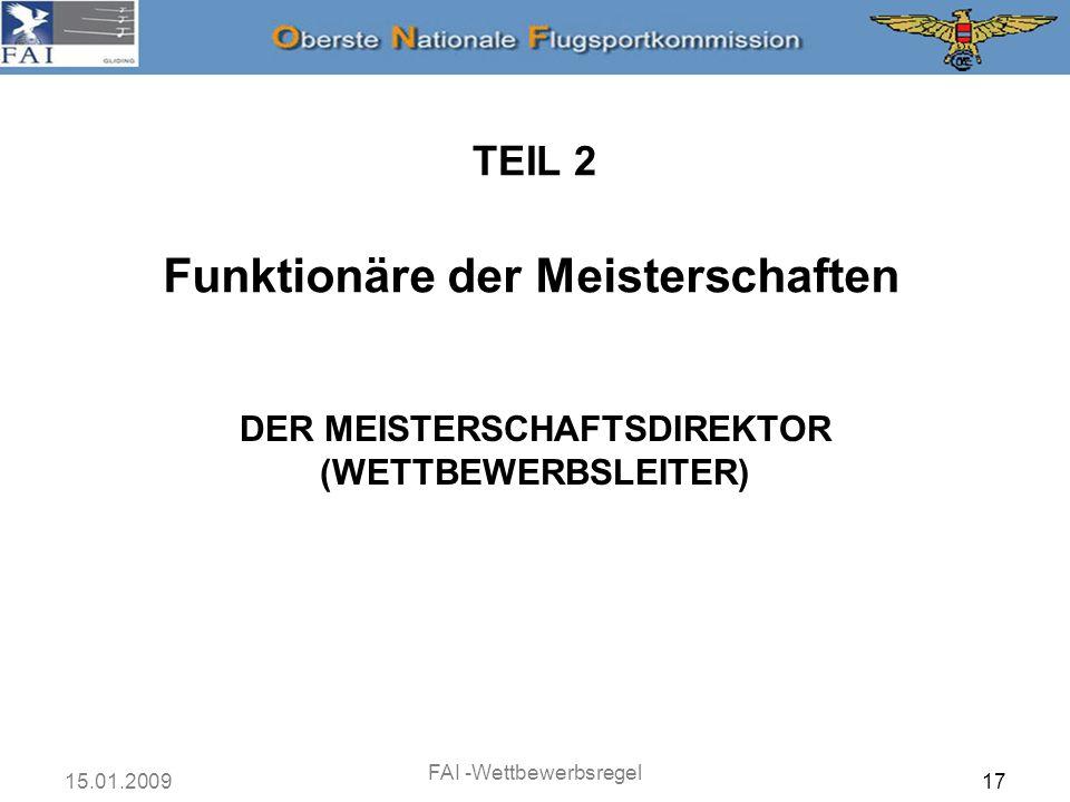 15.01.2009 FAI -Wettbewerbsregel 18 TEIL 2 DER MEISTERSCHAFTSDIREKTOR (WETTBEWERBSLEITER)