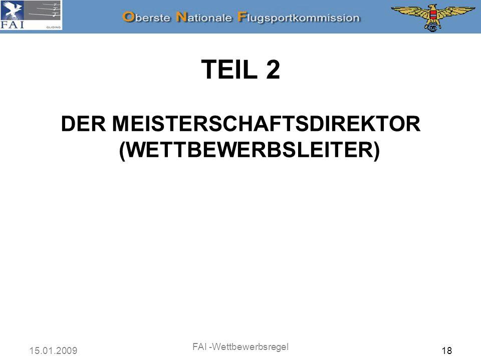15.01.2009 FAI -Wettbewerbsregel 19 DER MEISTERSCHAFTSDIREKTOR (WETTBEWERBSLEITER) Der Meisterschaftsdirektor ist verantwortlich für die Gesamtleitung der Meisterschaften.