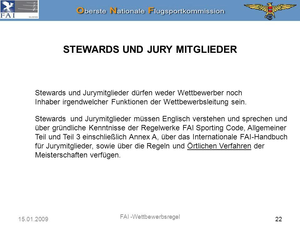 15.01.2009 FAI -Wettbewerbsregel 23 STEWARDS UND JURY MITGLIEDER Eine nominierte Jury muss sich aus dem Jury-Präsidenten und zwei Mitgliedern zusammensetzen.
