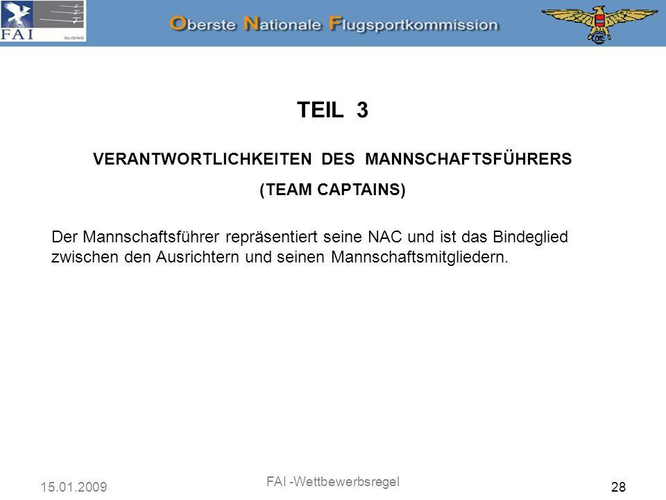 15.01.2009 FAI -Wettbewerbsregel 28 TEIL 3 VERANTWORTLICHKEITEN DES MANNSCHAFTSFÜHRERS (TEAM CAPTAINS) Der Mannschaftsführer repräsentiert seine NAC u