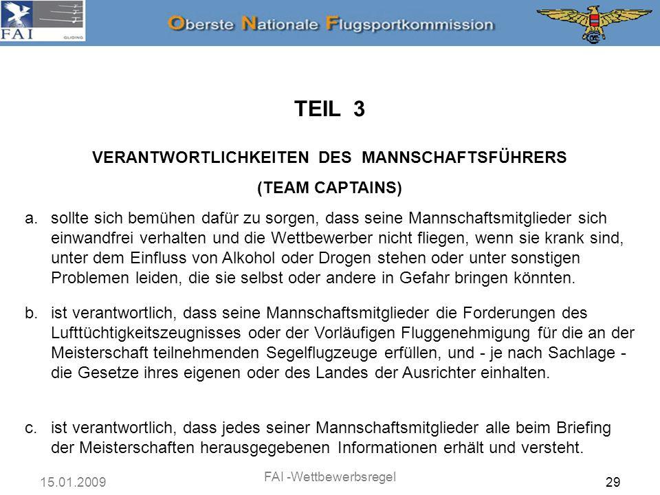 15.01.2009 FAI -Wettbewerbsregel 29 TEIL 3 VERANTWORTLICHKEITEN DES MANNSCHAFTSFÜHRERS (TEAM CAPTAINS) a.sollte sich bemühen dafür zu sorgen, dass sei