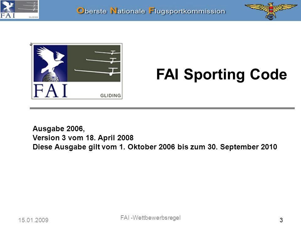 15.01.2009 FAI -Wettbewerbsregel 3 FAI Sporting Code Ausgabe 2006, Version 3 vom 18. April 2008 Diese Ausgabe gilt vom 1. Oktober 2006 bis zum 30. Sep