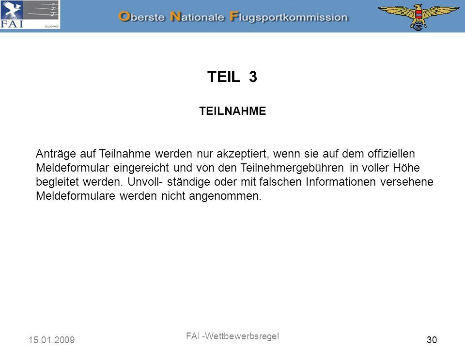 15.01.2009 FAI -Wettbewerbsregel 30 TEIL 3 TEILNAHME Anträge auf Teilnahme werden nur akzeptiert, wenn sie auf dem offiziellen Meldeformular eingereic