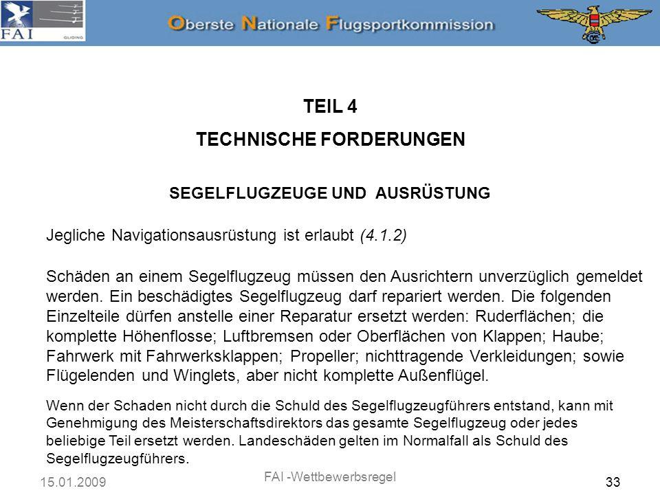 15.01.2009 FAI -Wettbewerbsregel 34 TEIL 5 ALLGEMEINE VERFAHREN WÄHREND DER FLÜGE ALLGEMEIN Wolkenflug und nicht genehmigte Kunstflüge sind verboten.
