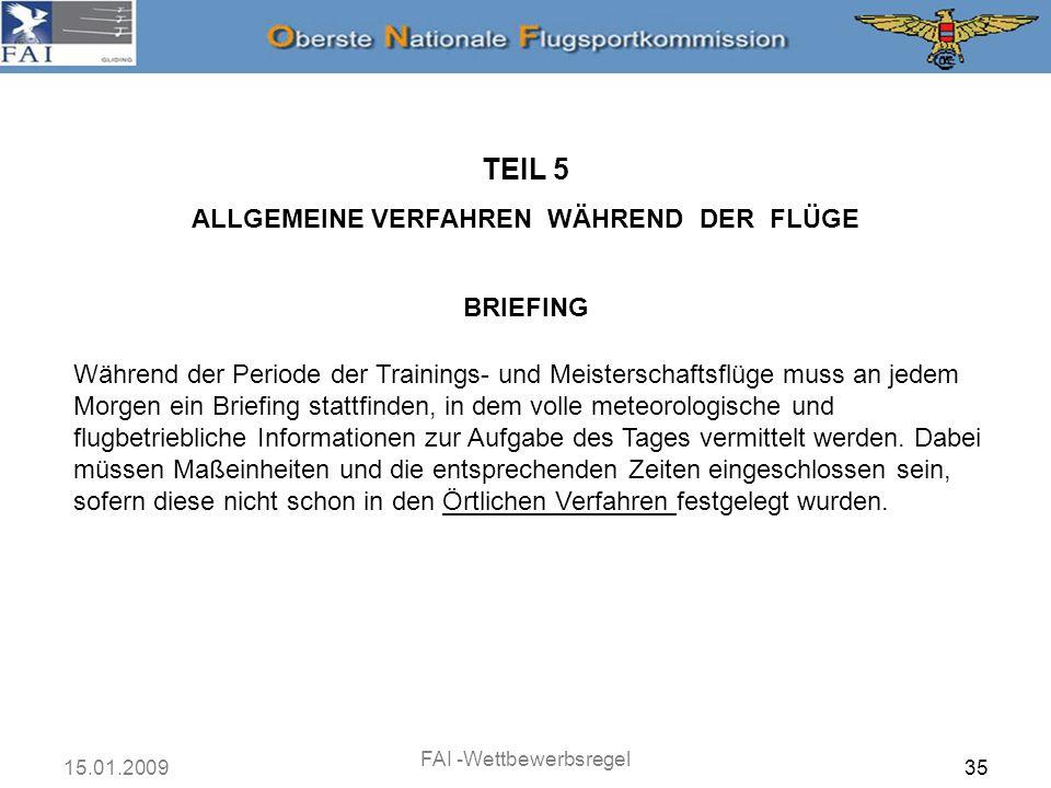 15.01.2009 FAI -Wettbewerbsregel 36 TEIL 5 ALLGEMEINE VERFAHREN WÄHREND DER FLÜGE BRIEFING a.
