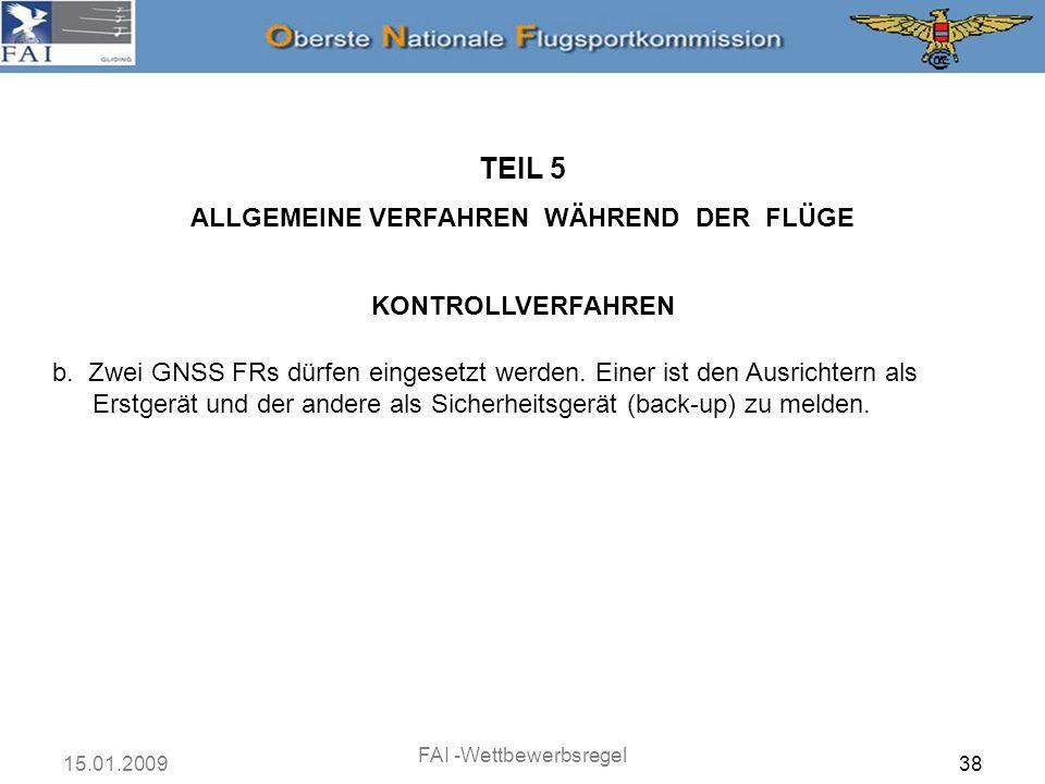 15.01.2009 FAI -Wettbewerbsregel 38 TEIL 5 ALLGEMEINE VERFAHREN WÄHREND DER FLÜGE KONTROLLVERFAHREN b. Zwei GNSS FRs dürfen eingesetzt werden. Einer i