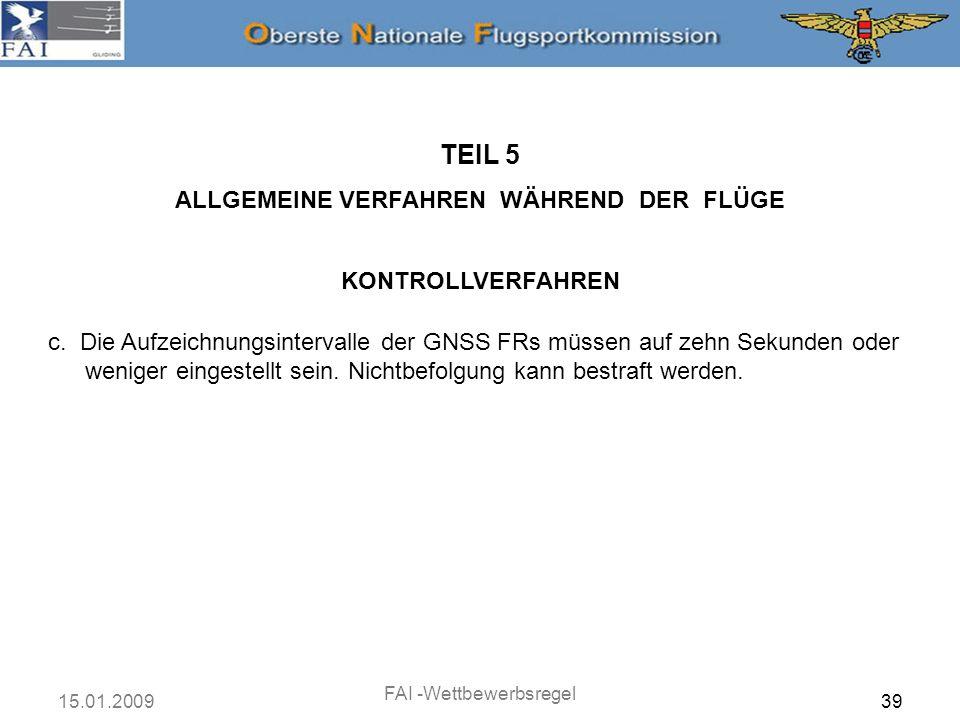15.01.2009 FAI -Wettbewerbsregel 40 TEIL 5 ALLGEMEINE VERFAHREN WÄHREND DER FLÜGE KONTROLLVERFAHREN d.