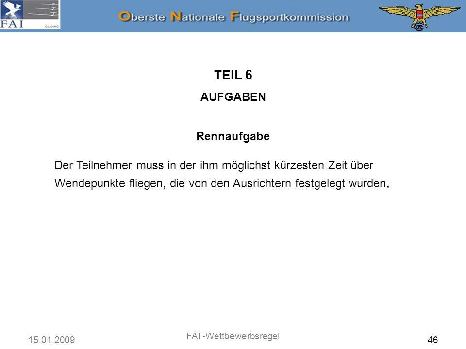15.01.2009 FAI -Wettbewerbsregel 47 TEIL 6 AUFGABEN Rennaufgabe Das ist die klassische Aufgabe, die über viele Jahre in allen Meisterschaften geflogen wurde.