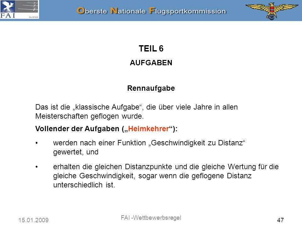 15.01.2009 FAI -Wettbewerbsregel 48 TEIL 6 AUFGABEN Rennaufgabe Das ist die klassische Aufgabe, die über viele Jahre in allen Meisterschaften geflogen wurde.