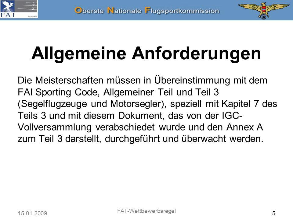 15.01.2009 FAI -Wettbewerbsregel 5 Die Meisterschaften müssen in Übereinstimmung mit dem FAI Sporting Code, Allgemeiner Teil und Teil 3 (Segelflugzeug