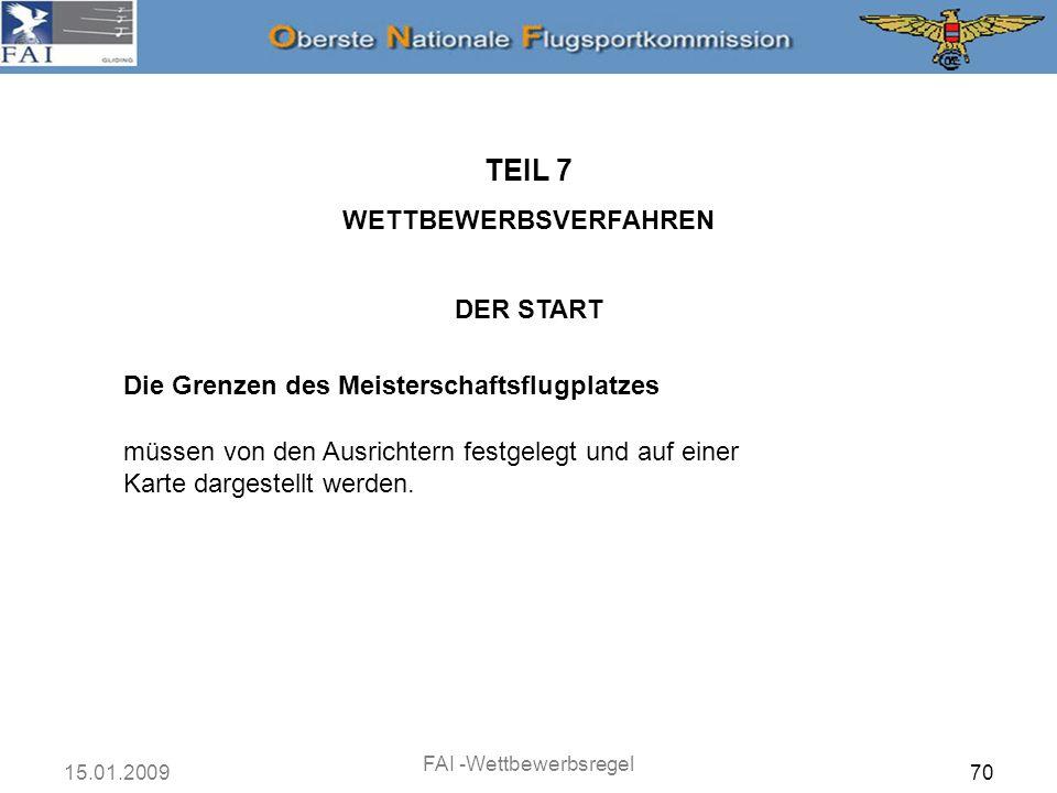 15.01.2009 FAI -Wettbewerbsregel 71 DER START TEIL 7 WETTBEWERBSVERFAHREN Die Grenzen des Meisterschaftsflugplatzes a.