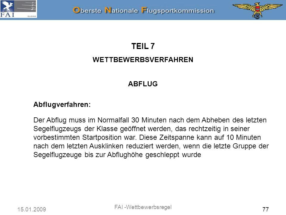 15.01.2009 FAI -Wettbewerbsregel 78 ABFLUG TEIL 7 WETTBEWERBSVERFAHREN Abflugverfahren: Die Öffnung des Abflugs muss per Funk bekannt gegeben werden.