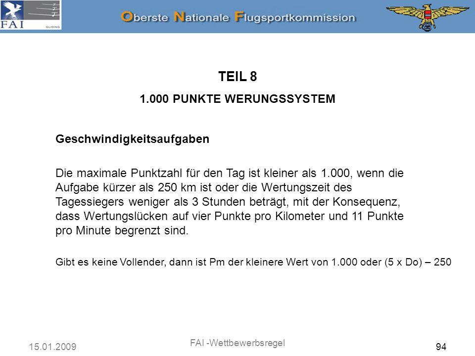 15.01.2009 FAI -Wettbewerbsregel 94 Geschwindigkeitsaufgaben TEIL 8 1.000 PUNKTE WERUNGSSYSTEM Die maximale Punktzahl für den Tag ist kleiner als 1.00