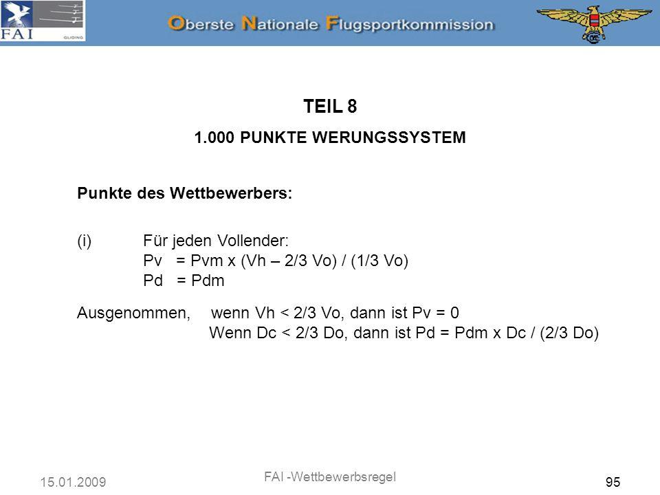 15.01.2009 FAI -Wettbewerbsregel 96 Punkte des Wettbewerbers: TEIL 8 1.000 PUNKTE WERUNGSSYSTEM (ii)Für jeden Nichtvollender (Außenlander): Pv = 0 Pd = Pdm x (Dc / Do) (iii) S = F x (Pv + Pd) Wenn nahezu alle Wettbewerber im Ziel landen, wird ein Teilnehmer mit 2/3 der besten Geschwindigkeit ungefähr 1/3 der Punkte erhalten.