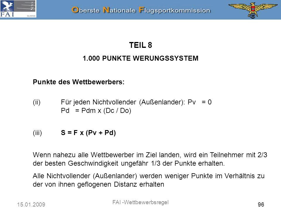 15.01.2009 FAI -Wettbewerbsregel 96 Punkte des Wettbewerbers: TEIL 8 1.000 PUNKTE WERUNGSSYSTEM (ii)Für jeden Nichtvollender (Außenlander): Pv = 0 Pd