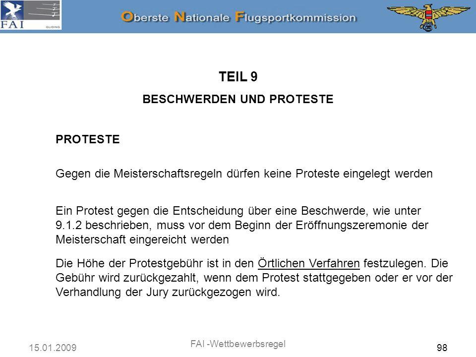15.01.2009 FAI -Wettbewerbsregel 99 PROTESTE TEIL 9 BESCHWERDEN UND PROTESTE Ist ein Teilnehmer mit einer Strafe oder mit der Entscheidung über eine Beschwerde während der Meisterschaft nicht zufrieden, hat er das Recht auf einen Protest.