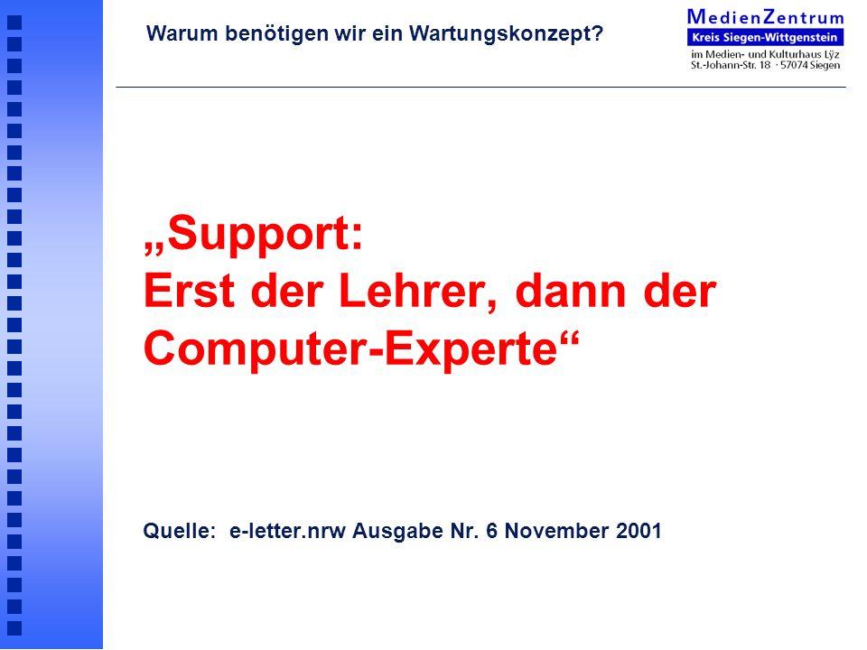 Support: Erst der Lehrer, dann der Computer-Experte Quelle: e-letter.nrw Ausgabe Nr. 6 November 2001 Warum benötigen wir ein Wartungskonzept?