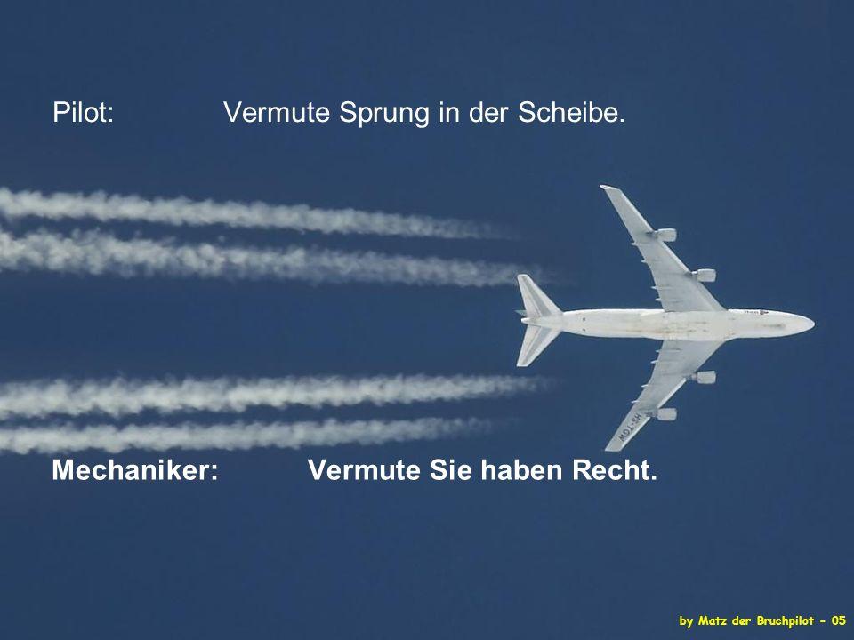 by Matz der Bruchpilot - 05 Pilot: Vermute Sprung in der Scheibe.