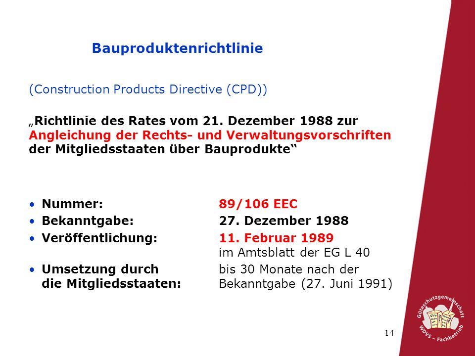 14 Bauproduktenrichtlinie (Construction Products Directive (CPD)) Richtlinie des Rates vom 21. Dezember 1988 zur Angleichung der Rechts- und Verwaltun
