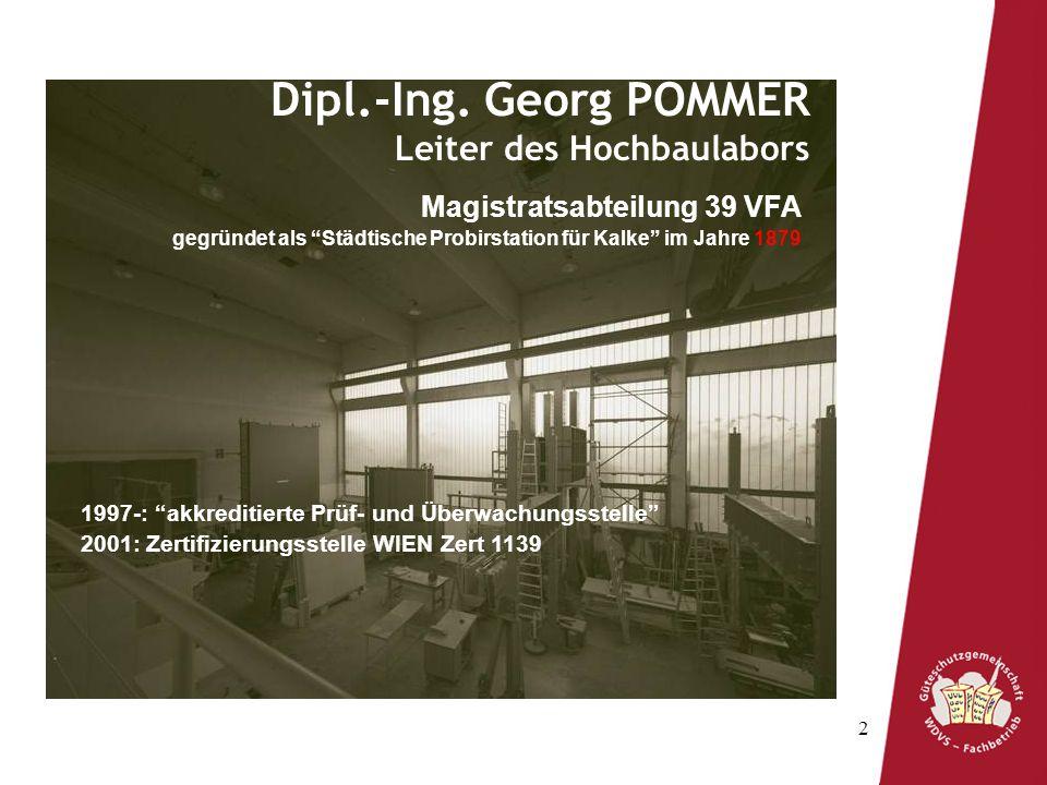 2 Dipl.-Ing. Georg POMMER Leiter des Hochbaulabors Magistratsabteilung 39 VFA gegründet als Städtische Probirstation für Kalke im Jahre 1879 1997-: ak