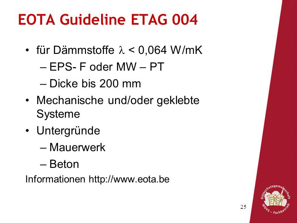 25 EOTA Guideline ETAG 004 für Dämmstoffe < 0,064 W/mK –EPS- F oder MW – PT –Dicke bis 200 mm Mechanische und/oder geklebte Systeme Untergründe –Mauer