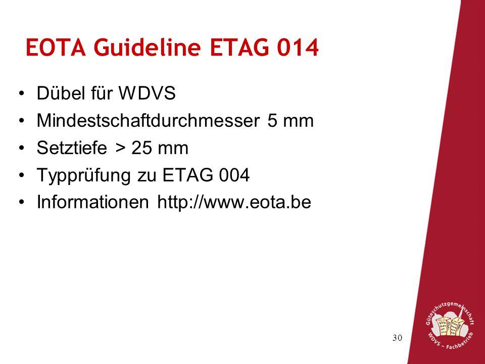 30 EOTA Guideline ETAG 014 Dübel für WDVS Mindestschaftdurchmesser 5 mm Setztiefe > 25 mm Typprüfung zu ETAG 004 Informationen http://www.eota.be