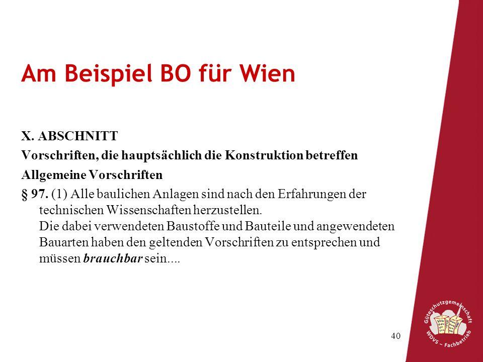 40 Am Beispiel BO für Wien X. ABSCHNITT Vorschriften, die hauptsächlich die Konstruktion betreffen Allgemeine Vorschriften § 97. (1) Alle baulichen An