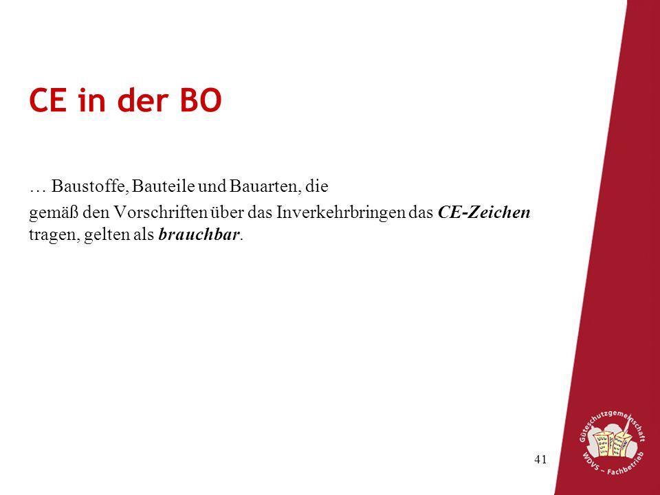 41 CE in der BO … Baustoffe, Bauteile und Bauarten, die gemäß den Vorschriften über das Inverkehrbringen das CE-Zeichen tragen, gelten als brauchbar.
