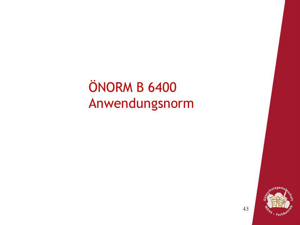 43 ÖNORM B 6400 Anwendungsnorm