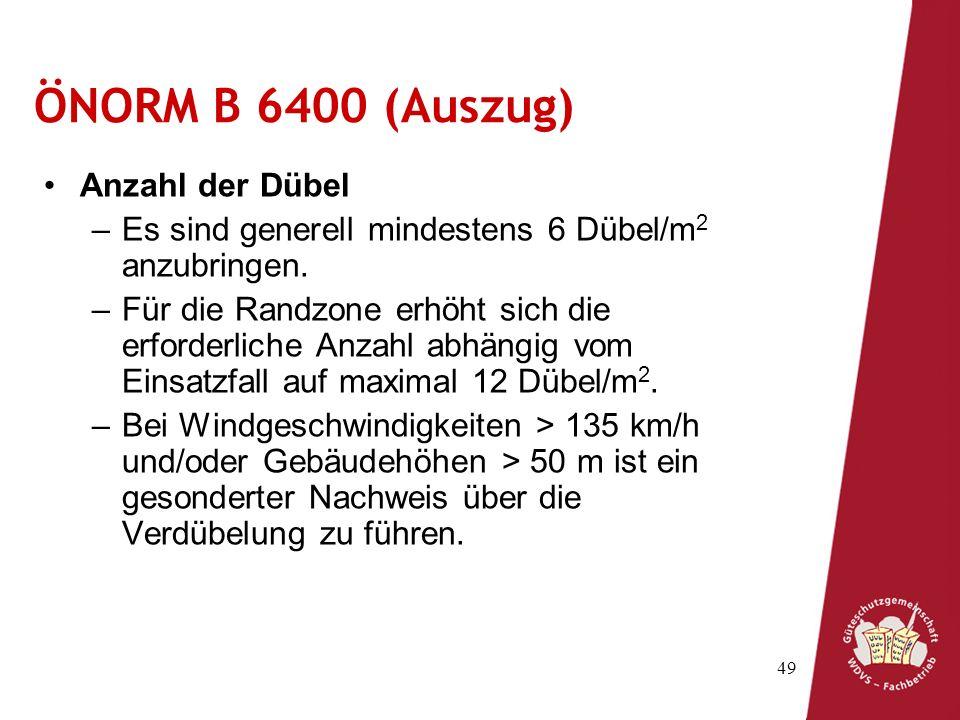 49 ÖNORM B 6400 (Auszug) Anzahl der Dübel –Es sind generell mindestens 6 Dübel/m 2 anzubringen. –Für die Randzone erhöht sich die erforderliche Anzahl
