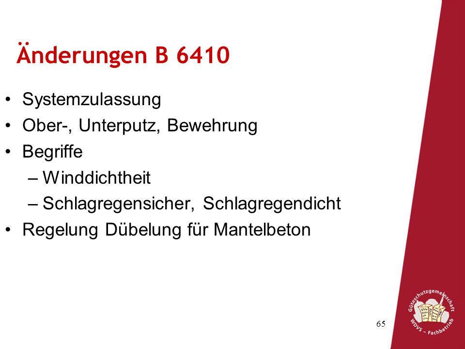 65 Änderungen B 6410 Systemzulassung Ober-, Unterputz, Bewehrung Begriffe –Winddichtheit –Schlagregensicher, Schlagregendicht Regelung Dübelung für Mantelbeton