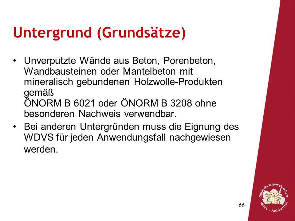 66 Untergrund (Grundsätze) Unverputzte Wände aus Beton, Porenbeton, Wandbausteinen oder Mantelbeton mit mineralisch gebundenen Holzwolle-Produkten gemäß ÖNORM B 6021 oder ÖNORM B 3208 ohne besonderen Nachweis verwendbar.