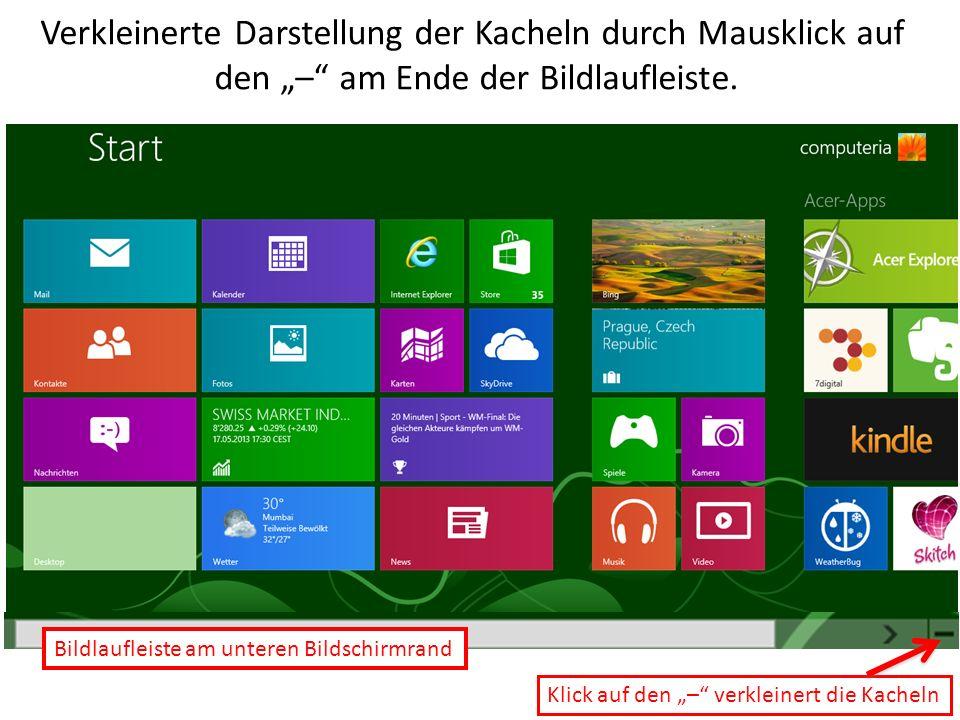 Bildlaufleiste am unteren Bildschirmrand Klick auf den – verkleinert die Kacheln Verkleinerte Darstellung der Kacheln durch Mausklick auf den – am End