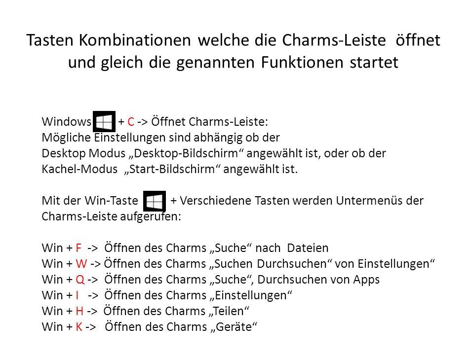 Tasten Kombinationen welche die Charms-Leiste öffnet und gleich die genannten Funktionen startet Windows + C -> Öffnet Charms-Leiste: Mögliche Einstel