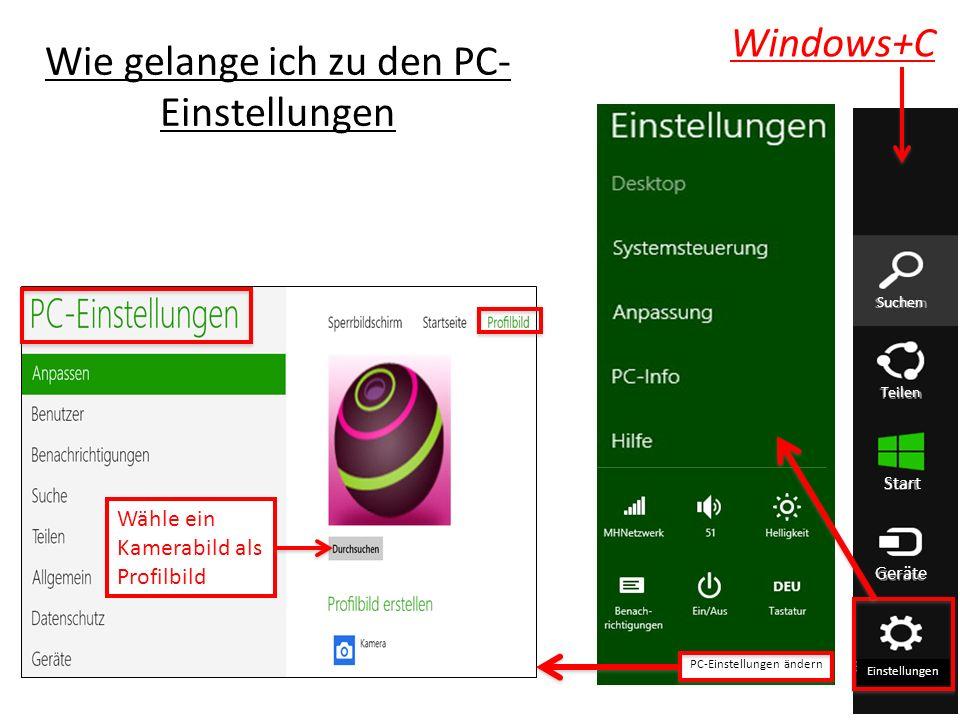 Wie gelange ich zu den PC- Einstellungen Wähle ein Kamerabild als Profilbild Suchen Teilen Start Geräte Einstellungen PC-Einstellungen ändern Windows+