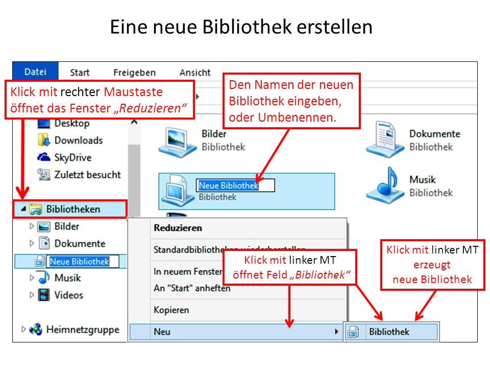 Eine neue Bibliothek erstellen Klick mit rechter Maustaste öffnet das Fenster Reduzieren Klick mit linker MT erzeugt neue Bibliothek Klick mit linker