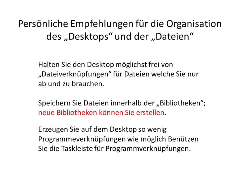 Persönliche Empfehlungen für die Organisation des Desktops und der Dateien Halten Sie den Desktop möglichst frei von Dateiverknüpfungen für Dateien we