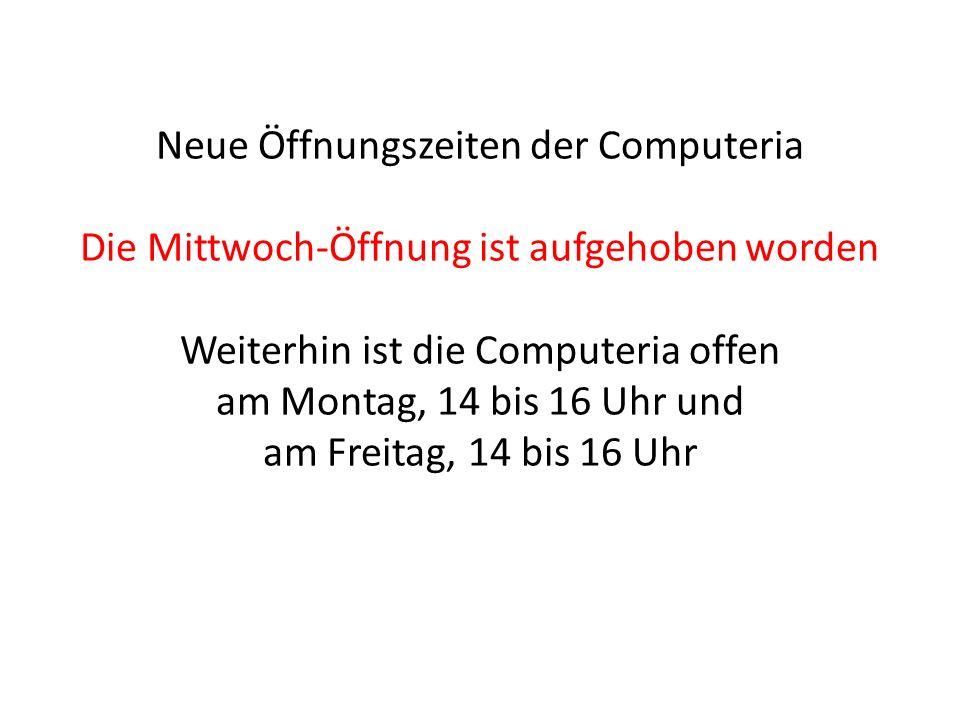 Neue Öffnungszeiten der Computeria Die Mittwoch-Öffnung ist aufgehoben worden Weiterhin ist die Computeria offen am Montag, 14 bis 16 Uhr und am Freit