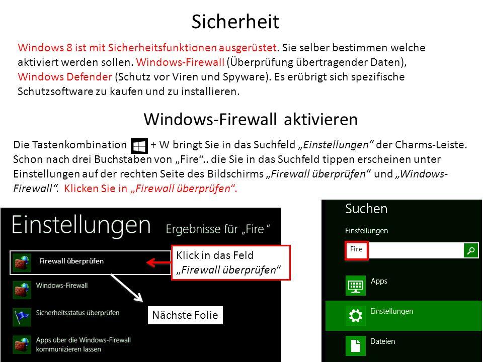 Sicherheit Windows 8 ist mit Sicherheitsfunktionen ausgerüstet. Sie selber bestimmen welche aktiviert werden sollen. Windows-Firewall (Überprüfung übe