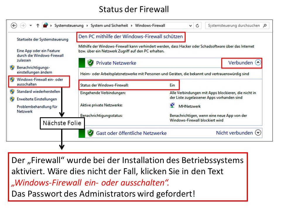 Nächste Folie Status der Firewall Der Firewall wurde bei der Installation des Betriebssystems aktiviert. Wäre dies nicht der Fall, klicken Sie in den