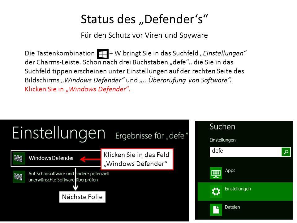 Status des Defenders Für den Schutz vor Viren und Spyware Die Tastenkombination + W bringt Sie in das Suchfeld Einstellungen der Charms-Leiste. Schon