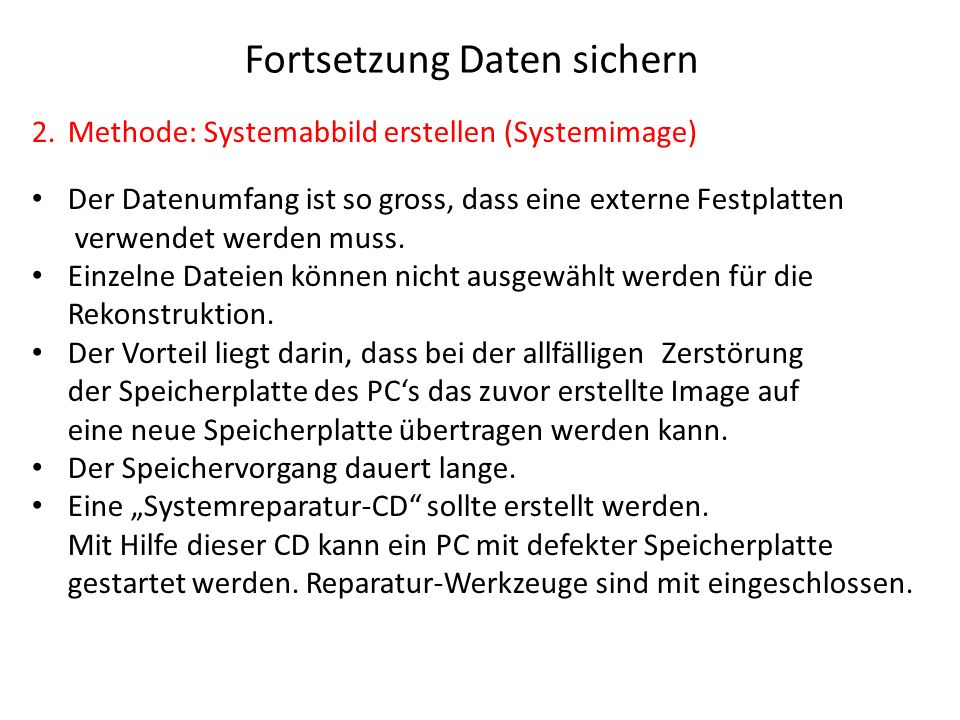 Fortsetzung Daten sichern 2.Methode: Systemabbild erstellen (Systemimage) Der Datenumfang ist so gross, dass eine externe Festplatten verwendet werden
