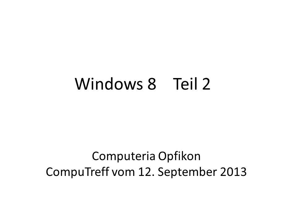 Windows 8 Teil 2 Computeria Opfikon CompuTreff vom 12. September 2013