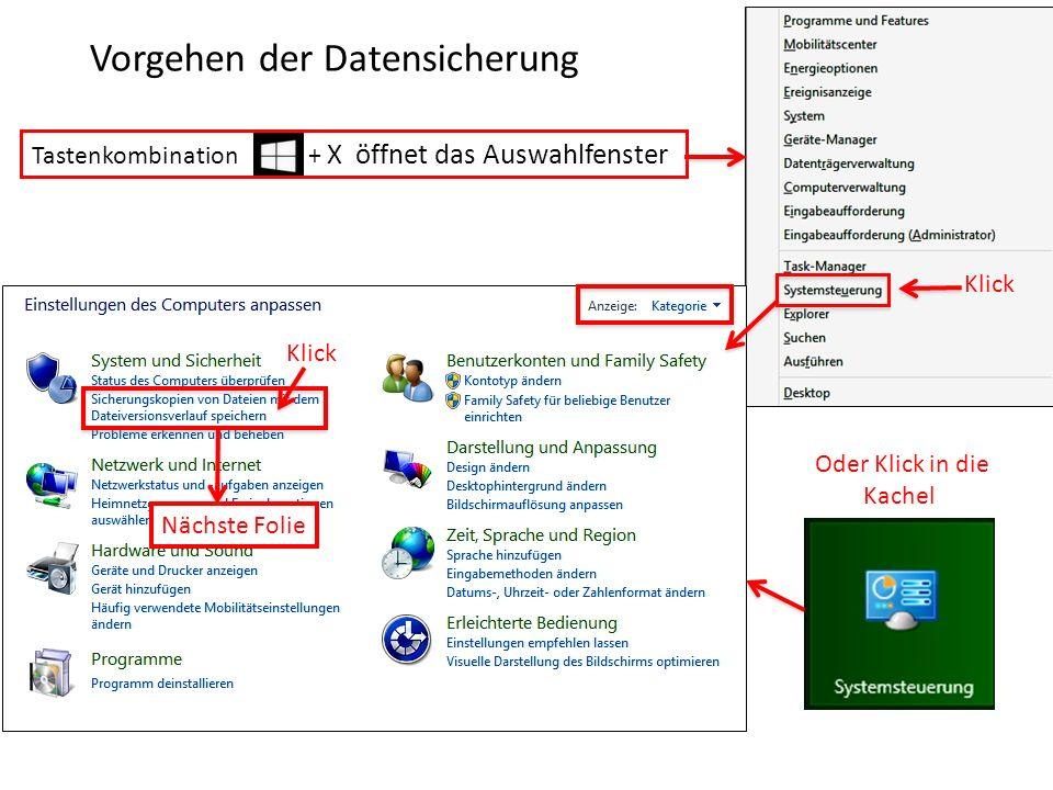 Vorgehen der Datensicherung Tastenkombination + X öffnet das Auswahlfenster Klick Nächste Folie Oder Klick in die Kachel
